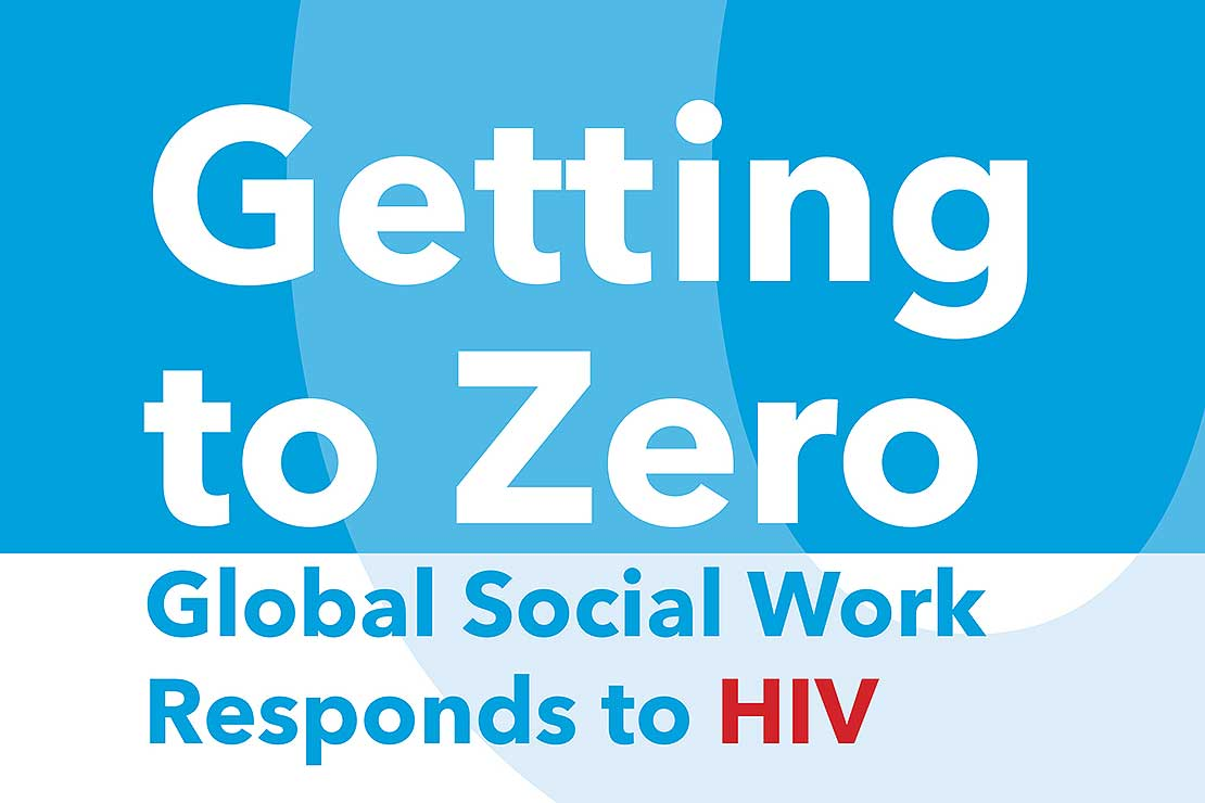 Getting to Zero: Global Social Work Responds to HIV